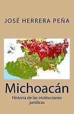 Michoacán : Historia de Las Instituciones Jurídicas by José Herrera Peña...