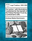 Our Police: With Illustrations / Published for the Benefit of the Police Pension Fund by a Policeman's Wife. by Andrea Marie Kornmann (Paperback / softback, 2010)