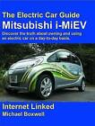 The Mitsubishi I-MiEV: Discover the Truth About Owning and Using an Electric Car on a Day-to-day Basis. by Michael Boxwell (Paperback, 2010)