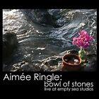 Bowl of Stones: Live at Empty Sea Studios by Aim'e Ringle (CD, Sep-2011, Aim'e Ringle)