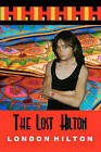 The Lost Hilton: Raw Uncut and Unedited by London Hilton (Paperback / softback, 2009)