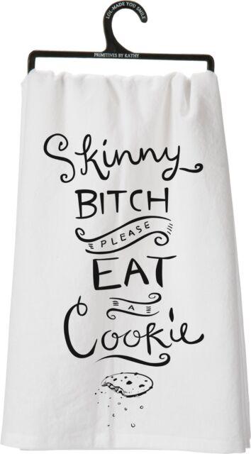 Primitives By Kathy Flour Sack Dish Towel ~ Skinny Bitch Please Eat a Cookie~