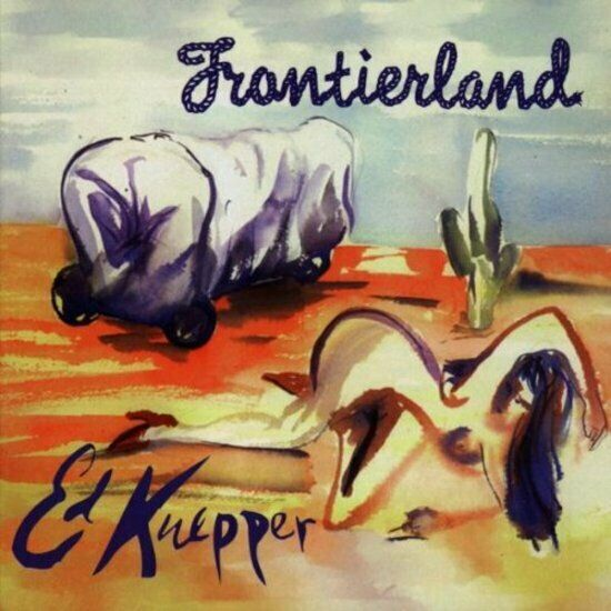 Kuepper, Ed - Frontierland CD