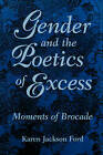 Gender and the Poetics of Excess: Moments of Brocade by Karen Jackson Ford (Paperback, 1997)