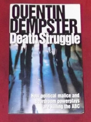 1 of 1 - DEATH STRUGGLE ~ Quentin Dempster ~ POLITICAL MALICE & BOARDROOM POWERPLAYS ABC