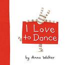 I Love to Dance by Anna Walker (Hardback, 2011)