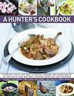 A Hunter's Cookbook: a Practical Step by Step Guide to Dressing, Preparing and Cooking Game in the Field and at Home, with Over 80 Delicious Recipes and Over 700 Photographs by Andy Parle, Jake Eastham, Robert Cuthbert (Hardback, 2010)