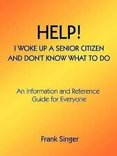 Help! I Woke Up a Senior Citizen and Don't Know What to Do: An Informa-ExLibrary