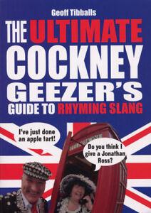 Geoff Tibballs -The Ultimate Cockney Geezer's Guide to Rhyming Slang (Paperback)
