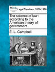 The Science of Law: According to the American Theory of Government. by E L Campbell (Paperback / softback, 2010)