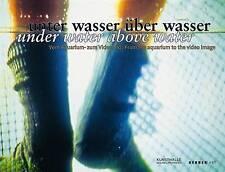 Under Water Above Water: From the Aquarium to the Video Image: Vom Aquarium - zu