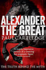 Alexander the Great: The Truth Behind the Myth by Paul Cartledge (Paperback, 2013)