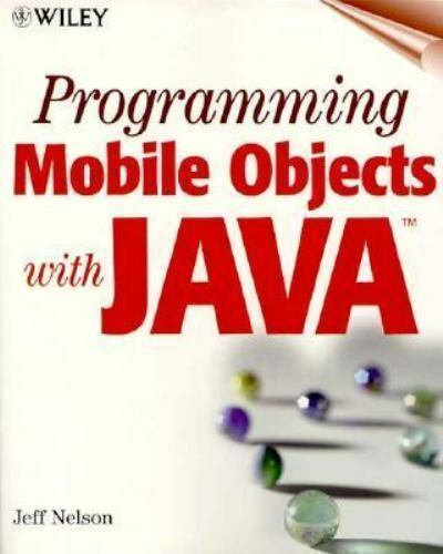 Programming Mobile Objects with Java by Nelson, Jeff