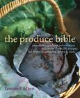 The Produce Bible: Essential Ingredient Information and More Than 200 Recipes for Fruits, Vegetables, Herbs & Nuts by Leanne Kitchen (Paperback / softback, 2007)