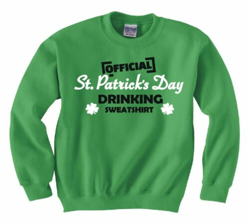 "ST PATRICK/'S DAY /""OFFICIAL DRINKING SWEATSHIRT/"" SWEATSHIRT NEW"