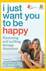 I Just Want You to be Happy: Preventing and Tackling Teenage Depression by David L. Bennett, Leanne Rowe, Bruce J. Tonge (Paperback, 2009)