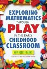 Exploring Mathematics Through Play in the Early Childhood Classroom: Argument Writing, Inquiry, and Discussion, Grades 6-12 by Amy Noelle Parks, Thomas M. McCann (Hardback, 2014)
