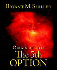 Origin of Life: The 5th Option by Bryant M. Shiller (Paperback, 2005)