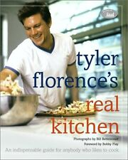 Tyler Florence's Real Kitchen : An Indespensible Guide for Anybody Who Likes to Cook by Tyler Florence and JoAnn Cianciulli (2003, Hardcover)