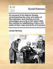 An Account of the Marine Society, Recommending the Piety and Policy of the Institution, and Pointing Out the Advantages Accruing to the Nation with the Motives for Establishing It Also a Full Detail of Their Rules and Forms of Business by Jonas Hanway (Paperback / softback, 2010)