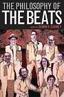 The Philosophy of the Beats by The University Press of Kentucky (Hardback, 2012)