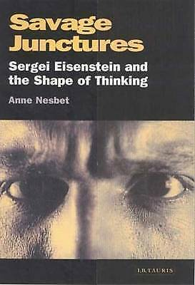 Savage Junctures: Sergei Eisenstein and the Shape of Thinking (KINO --ExLibrary
