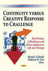 Continuity versus Creative Response to Challenge: The Primacy of Resilience and Resourcefulness in Life and Therapy by Nova Science Publishers Inc (Paperback, 2013)