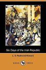 Six Days of the Irish Republic (Dodo Press) by L G Redmond-Howard (Paperback / softback, 2009)