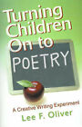 Turning Children on to Poetry: A Creative Writing Experiment by Lee F Oliver (Paperback / softback, 2001)