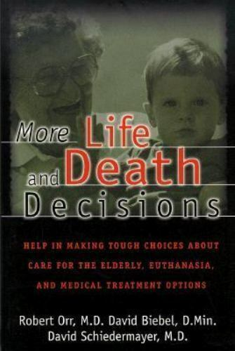 More Life & Death Decisions: Help in Making Tough Choices About Care for the El