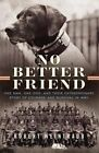 No Better Friend: One Man, One Dog, and Their Extraordinary Story of Courage and Survival in WWII by Robert Weintraub (Hardback, 2015)