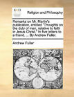 Remarks on Mr. Martin's Publication, Entitled Thoughts on the Duty of Man, Relative to Faith in Jesus Christ. in Five Letters to a Friend. ... by an by Andrew Fuller (Paperback / softback, 2010)