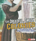 The Dreadful, Smelly Colonies: The Disgusting Details about Life in Colonial America by Elizabeth Raum (Hardback, 2010)