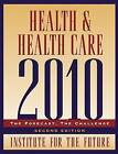 Health and Health Care 2010: The Forecast, the Challenge by Institute for the Future (Paperback, 2003)