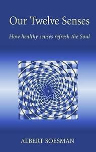 Our-Twelve-Senses-How-Healthy-Senses-Refresh-the-Soul-by-Soesman-Albert-Paper