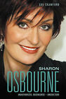 Sharon Osbourne: Unauthorized, Uncensored, Understood by Sue Crawford (Hardback, 2005)