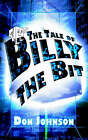 The Tale of Billy the Bit by Don Johnson (Paperback / softback, 2004)
