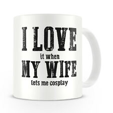 I LOVE it when MY WIFE lets me cosplay Mug / Funny / Gift