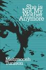 She Is Not My Mother Anymore 9781424149834 by Mehrnoosh Tunison Paperback