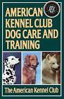 American Kennel Club: The American Kennel Club Dog Care and Training by American Kennel Club Staff (1991, Paperback)
