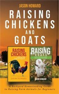 Raising Chickens and Goats: A Backyard Homesteading Guide to Raising Farm Animal