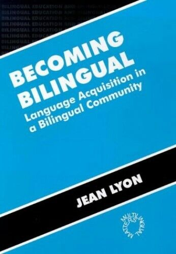Becoming Bilingual: Language Acquisition in a Bilingual Com... by Lyon Paperback