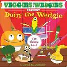 Veggies with Wedgies Present Doin' the Wedgie by Todd H Doodler (Board book, 2015)