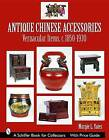 Antique Chinese Accessories: Vernacular Items, C. 1850-1930 by Margie L. Yates (Paperback, 2004)