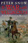 To War with Wellington: From the Peninsula to Waterloo by Peter Snow (Paperback, 2011)