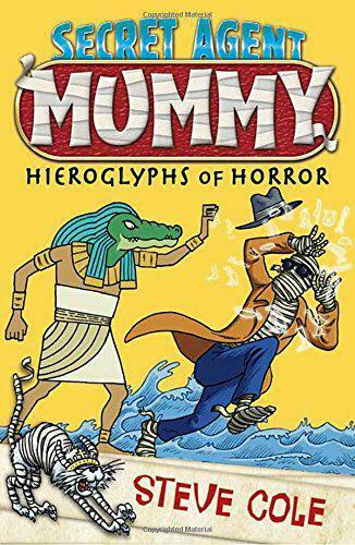 Secret Agent Mummy: The Hieroglyphs of Horror by Cole, Steve, NEW Book, FREE & F