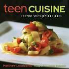Teen Cuisine: New Vegetarian by Matthew Locricchio (Hardback, 2012)
