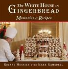 The White House in Gingerbread: Memories and Recipes by White House Historical Association (Hardback, 2015)