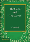 The Good and the Clever: The Founders' Memorial Lecture, Girton College 1945 by A.D. Lindsay (Paperback, 2014)