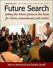 Future Search: Getting the Whole System in the Room for Vision, Commitment, and Action by Sandra Janoff, Marvin Weisbord (Paperback, 2010)